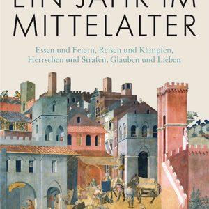 Tillmann Bendikowski - Ein Jahr im Mittelalter